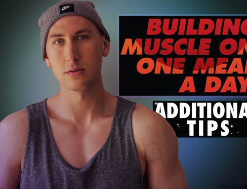 HOW TO BUILD MUSCLE ON ONE MEAL A DAY. ADDITIONAL TIPS